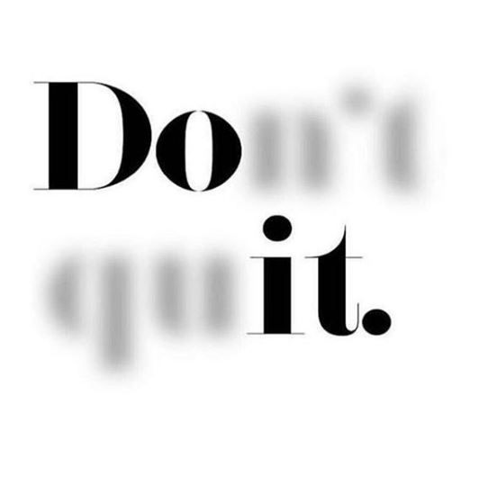 Photo of the word Don't Quit with part of the message blurred to see the word Do it.